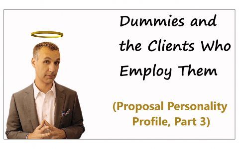 Proposal Personality Profile, Part 3: Dummies and the Clients Who Employ Them